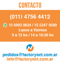 Telefono: 5290-0405 - E-Mails: pedidos@factorynet.com.ar o info@factorynet.com.ar